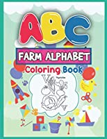 ABC Farm Alphabet Coloring Book: ABC Farm Alphabet Activity Coloring Book for Toddlers and Ages 2, 3, 4, 5 - An Activity Book for Toddlers and Preschool Kids to Learn the English Alphabet Letters from A to Z