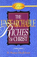 The Unsearchable Riches of Christ: Exposition of Ephesians 3