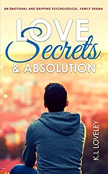 Love, Secrets, and Absolution: An emotional and gripping psychological, family drama. by [Loveley, K.L]