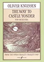 The Way to Castle Yonder: Full Score (Faber Edition)
