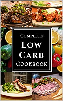Complete Low Carb Cookbook: Healthy and Delicious Assortment of Easy-to-Make and Diet Friendly Low Carb Recipes! by [McMorris, Chris]