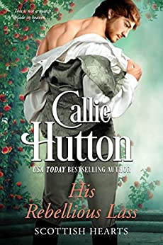 His Rebellious Lass (Scottish Hearts Book 1) by [Hutton, Callie]