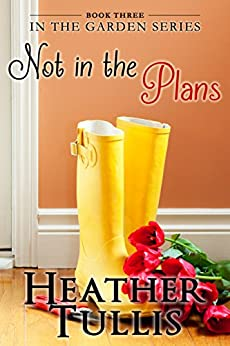 Not in the Plans (In The Garden Book 3) by [Tullis, Heather]