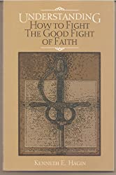 Understanding How to Fight the Good Fight of Faith