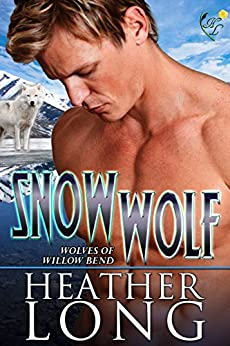Snow Wolf: Wolves of Willow Bend by [Long, Heather]