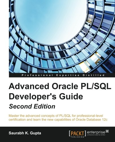 Download Advanced Oracle PL/SQL Developer's Guide - Second Edition: Master the advanced concepts of PL/SQL for professional-level certification and learn the new capabilities of Oracle Database 12c 1785284800