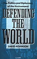 Defending the World: The Politics and Diplomacy of the Environment