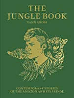 Yann Gross: The Jungle Book: Contemporary Stories of the Amazon and Its Fringe
