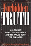 Forbidden Truth: U.S.-Taliban Secret Oil Diplomacy and the Failed Hunt for Bin Laden (Nation Books)