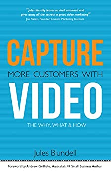 Capture More Customers With Video; the Why, What and How by [Blundell, Jules]