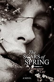 The Scars of Spring by [Cay, Francesca]