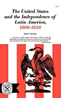 The United States and the Independence of Latin of America, 1800-1830 (Norton Library (Paperback))