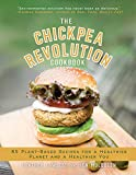 The Chickpea Revolution Cookbook: 85 Plant-Based Recipes for a Healthier Planet and a Healthier You 画像