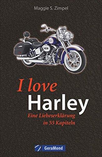 I love Harley: Eine Liebeserklaerung in 55 Kapiteln