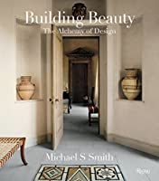 Michael S. Smith: Building Beauty: The Alchemy of Design