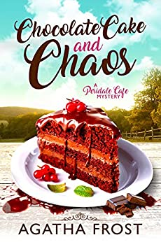 [Frost, Agatha]のChocolate Cake and Chaos (Peridale Cafe Cozy Mystery Book 4) (English Edition)