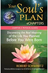 Your Soul's Plan eChapters - Chapter 2: Physical Illness: Discovering the Real Meaning of the Life You Planned Before You Were Born Kindle Edition