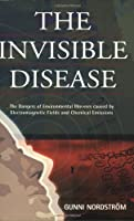 The Invisible Disease: The Dangers of Environmental Illnesses Caused by Electromagnetic Fields and Chemical Emissions