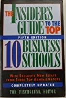 The Insider's Guide to the Top Ten Business Schools