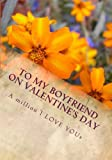 To My Boyfriend On Valentine's Day: A million I LOVE YOUs (the perfect gift) 画像