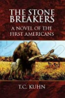 The Stone Breakers: A Novel of the First Americans