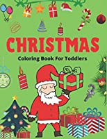 CHRISTMAS COLORING BOOK FOR TODDLERS: Best Christmas gifts for toddlers, Christmas Coloring Book for Children, Ages 1-3, Ages 2-4, Preschool (Coloring Books for Toddlers & kids)  50 Beautiful Pages to Color with Santa Claus, Reindeer, Snowmen & More!
