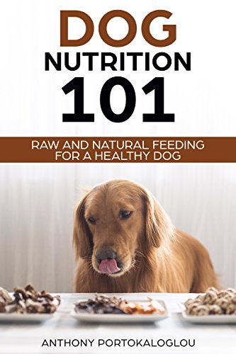Dog Nutrition 101: Raw And Natural Feeding for a Healthy Dog (English Edition)