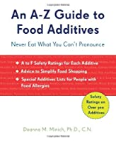 An A-Z Guide to Food Additives: Never Eat What You Can't Pronounce by Deanna M Minich PhD CN(2009-08-01)