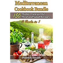 Mediterranean Cookbook Bundle: 150 Mediterranean Diet Meal and Salad Recipes (Mediterranean Diet, Mediterranean Recipes, European Food, Low Cholesterol 4)