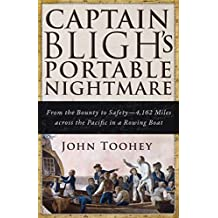 Captain Bligh's Portable Nightmare: From the Bounty to Safety—4,162 Miles across the Pacific in a Rowing Boat