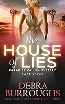 The House of Lies, Mystery with a Romantic Twist (Paradise Valley Mystery Series Book 7) by [Burroughs, Debra]