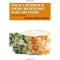 Food As a Mechanism of Control and Resistance in Jails and Prisons: Diets of Disrepute
