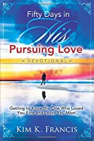 Fifty Days in His Pursuing Love Devotional: Getting to Know the One Who Loved You First and Loves You Most