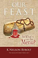"""Our Feast So What's on the Menu?: """"The Sackcloth Series"""" Book 2 of 7"""