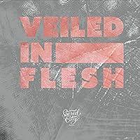 Veiled In Flesh