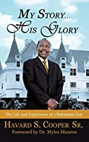 My Story, His Glory: The Life and Experience of a Bahamian Son-havard S. Cooper Sr.