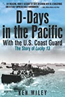 D-Days in the Pacific: With the U.s. Coastguard in World War Ii: the Story of Lucky 13