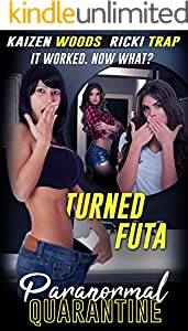 Turned Futa: My friend turned Futa. Now What? (Paranormal Quarantine Book 1) (English Edition)