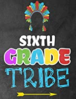 Sixth Grade Tribe: Funny Back To School notebook,Gift For Girls and Boys,109 College Ruled Line Paper,Cute School Notebook,School Composition Notebooks