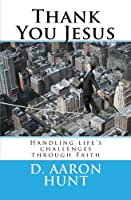 Thank You Jesus: Handling Life's Challenges Through Faith