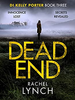 Dead End: A gripping DI Kelly Porter crime thriller (Detective Kelly Porter Book 3) by [Lynch, Rachel]
