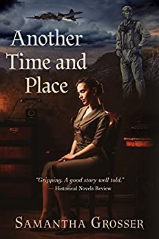 Another Time and Place: A Novel of World War II by [Grosser, Samantha]