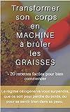 Transformer son corps en MACHINE à brûler les graisses: 20 recettes faciles pour bien commencer (French Edition)