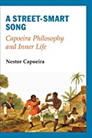 A Street-Smart Song: Capoeira Philosophy and Inner Life