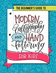 The Beginner's Guide to Modern Calligraphy and Hand Lettering for Kids: A Fun Activity Workbook with Step-