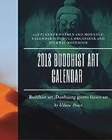 2018 Buddhist Art Calendar: Planner Weekly and Mothly Journal Notebook: Calendar Schedule Organizer and Journal Notebook with Buddhist Art, Dunhuang Grotto Fresco Art.
