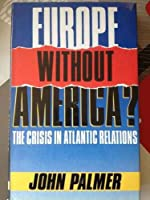 Europe without America: The Crisis in Atlantic Relations