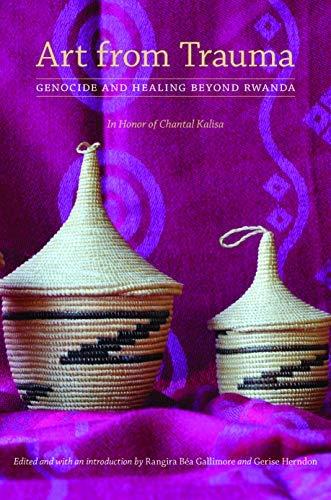 Art from Trauma: Genocide and Healing beyond Rwanda (English Edition)