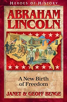 Abraham Lincoln: A New Birth of Freedom (Heroes of History) by [Benge, Janet, Benge, Geoff]