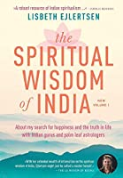 The Spiritual Wisdom of India, New Volume 1: About my search for happiness and the truth in life with Indian gurus and palm leaf astrologers